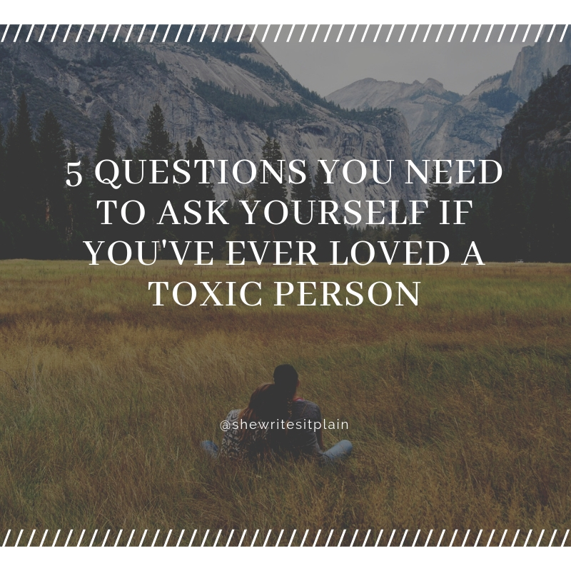 5 Questions You Need to Ask Yourself if You've Ever Loved a ToxicPerson