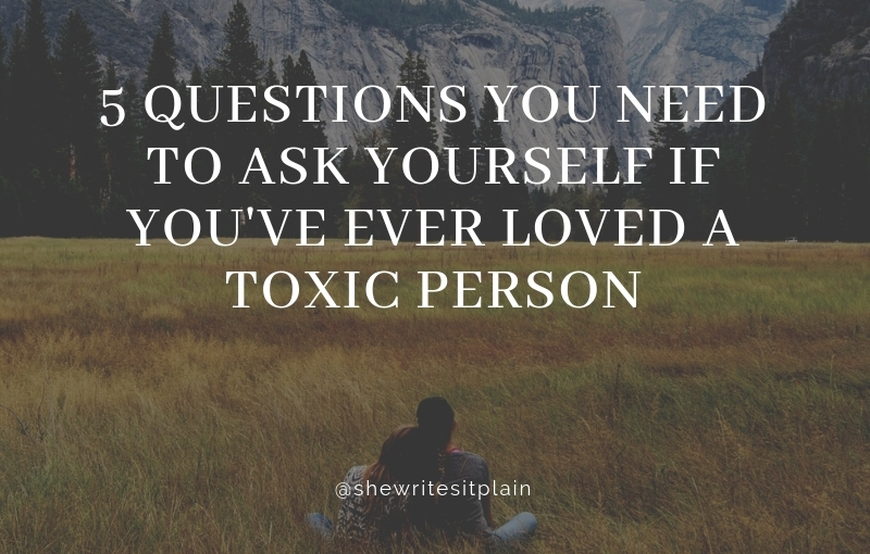 5 Questions You Need to Ask Yourself if You've Ever Loved a Toxic Person
